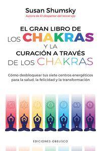 EL GRAN LIBRO DE LAS CHAKRAS Y LA CURACIÓN A TRAVÉS DE LOS CHAKRAS