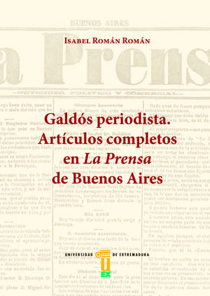 GALDÓS PERIODISTA. ARTÍCULOS COMPLETOS EN LA PRENSA DE BUENOS AIRES