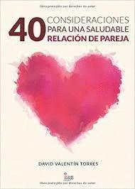 40 CONSIDERACIONES PARA UNA SALUDABLE RELACION DE PAREJA