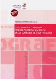 DERECHO DE USO Y VIVIENDA FAMILIAR: SU ATRIBUCÍON JUDICIAL EN LOS SUPUESTOS DE C