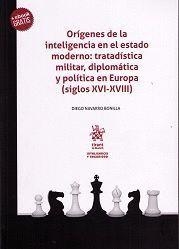 ORÍGENES DE LA INTELIGENCIA EN EL ESTADO MODERNO: TRATADÍSTICA MILITAR, DIPLOMÁTICA Y POLÍTICA EN EUROPA (SIGLOS XVI-XVIII)