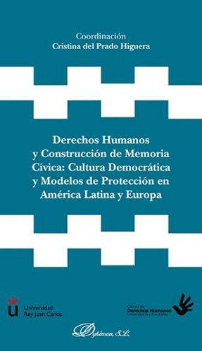 DERECHOS HUMANOS Y CONSTRUCCIÓN DE MEMORIA CÍVICA: CULTURA DEMOCRÁTICA Y MODELOS DE PROTECCIÓN EN AMERICA LATINA Y EUROPA