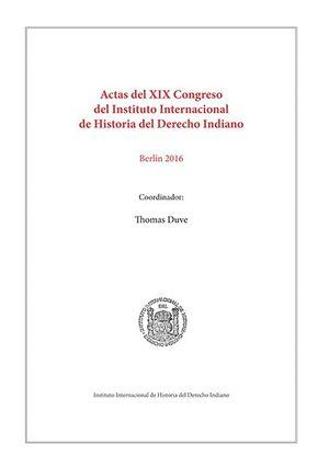 ACTAS DEL XIX CONGRESO DEL INSTITUTO INTERNACIONAL DE HISTORIA DEL DERECHO INDIANO