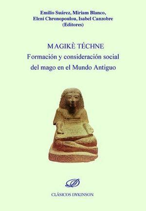 MAGIKÈ TÉCHNE. FORMACIÓN Y CONSIDERACIÓN SOCIAL DEL MAGO EN EL MUNDO ANTIGUO