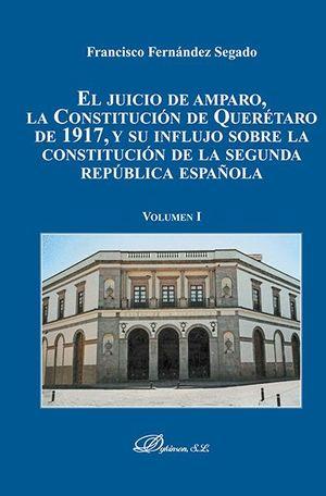 EL JUICIO DE AMPARO, LA CONSTITUCIÓN DE QUERETARO DE 1917, Y SU INFLUJO SOBRE LA CONSTITUCIÓN DE LA SEGUNDA REPUBLICA ESPAÑOLA