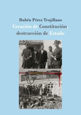 CREACIÓN DE CONSTITUCIÓN, DESTRUCCIÓN DE ESTADO