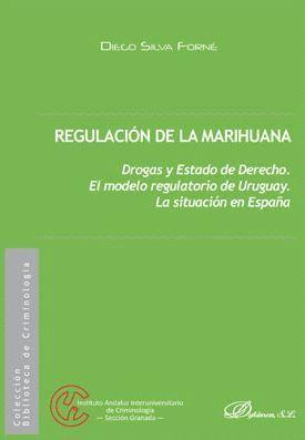REGULACIÓN DE LA MARIHUANA, DROGAS Y ESTADO DE DERECHO. EL MODELO REGULATORIO DE URUGUAY. LA SITUACIÓN EN ESPAÑA