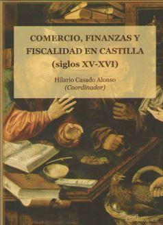 COMERCIO, FINANZAS Y FISCALIDAD EN CASTILLA SIGLOS XV-XVI