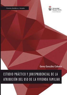 ESTUDIO PRACTICO Y JURISPRUDENCIAL DE LA ATRIBUCION DEL USO DE LA VIVIENDA FAMILIAR