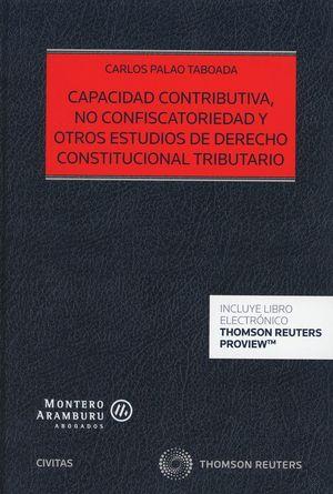 CAPACIDAD CONTRIBUTIVA, NO CONFISCATORIEDAD Y OTROS ESTUDIOS DE DERECHO CONSTITUCIONAL TRIBUTARIO