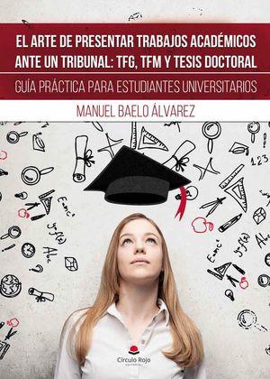 ARTE DE PRESENTAR TRABAJOS ACADEMICOS ANTE TRIBUNAL TFG TFM