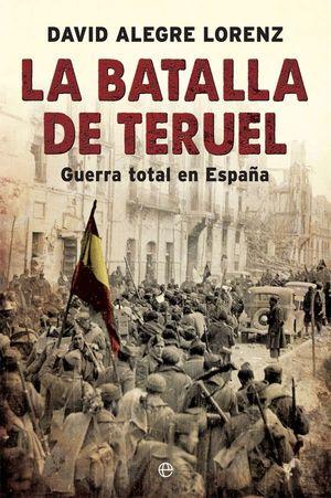 LA BATALLA DE TERUEL. GUERRA TOTAL EN ESPAÑA