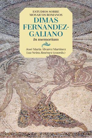 ESTUDIOS SOBRE MOSAICOS ROMANOS. DIMAS FERNÁNDEZ-GALIANO IN MEMORIAM