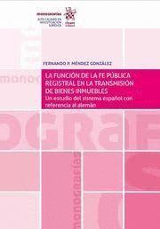 LA FUNCION DE LA FE PUBLICA REGISTRAL EN LA TRANSMISIÓN DE BIENES INMUEBLES