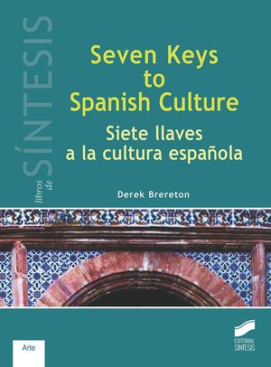 SEVEN KEYS TO SPANISH CULTURE. SIETE LLAVES A LA CULTURA ESPAÑOLA