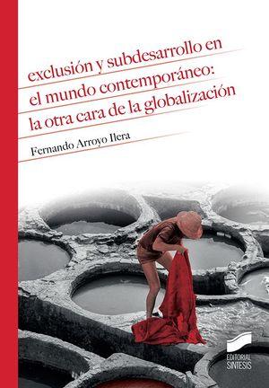 EXCLUSIÓN Y SUBDESARROLLO EN EL MUNDO CONTEMPORÁNEO: LA OTRA CARA DE LA GLOBALIZ
