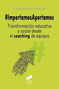 IMPORTAMOSAPORTAMOS. TRANSFORMACIÓN EDUCATIVA Y SOCIAL DESDE EL COACHING DE EQUIPOS