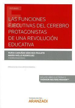 LAS FUNCIONES EJECUTIVAS DEL CEREBRO PROTAGONISTAS DE UNA REVOLUCIÓN EDUCATIVA