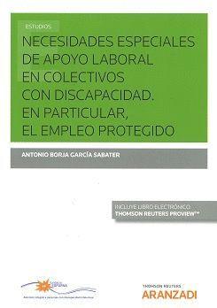 NECESIDADES ESPECIALES DE APOYO LABORAL EN COLECTIVOS CON DISCAPACIDAD. EN PARTICULAR, EL EMPLEO PROTEGIDO