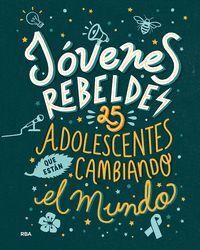 JOVENES REBELDES 25 ADOLESCENTES QUE ESTAN CAMBIANDO EL MUNDO