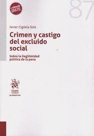 CRIMEN Y CASTIGO DEL EXCLUIDO SOCIAL. SOBRE LA ILEGITIMIDAD POLITICA DE LA PENA
