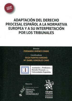 ADAPTACION DEL DERECHO PROCESAL ESPAÑOL A LA NORMATIVA EUROPEA Y A SU INTERPRETACIÓN POR LOS TRIBUNALES
