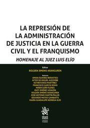 LA REPRESION DE LA ADMINISTRACION DE JUSTICIA EN LA GUERRA CIVIL Y EL FRANQUISMO