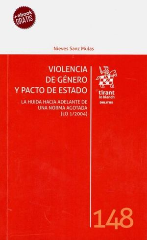 VIOLENCIA DE GENERO Y PACTO DE ESTADO. LA HUIDA HACIA ADELANTE DE UNA NORMA AGOTADA