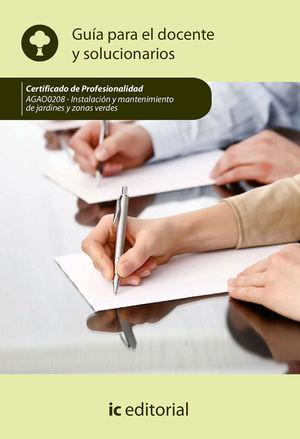 INSTALACIÓN Y MANTENIMIENTO DE JARDINES Y ZONAS VERDES. AGAO0208 - GUÍA PARA EL DOCENTE Y SOLUCIONARIOS