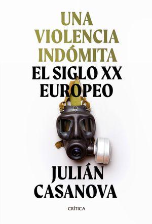 UNA VIOLENCIA INDÓMITA. EL SIGLO XX EUROPEO
