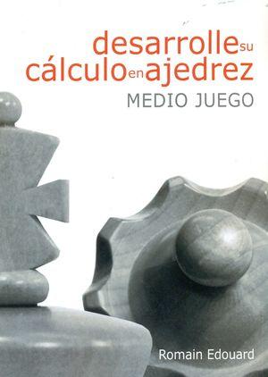 DESARROLLE SU CALCULO EN AJEDREZ. MEDIO JUEGO