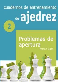 CUADERNOS DE ENTRENAMIENTO DE AJEDREZ II PROBLEMAS DE APERTURA