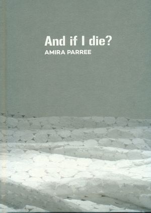 AND IF I DIE ? AMIRA PARRE