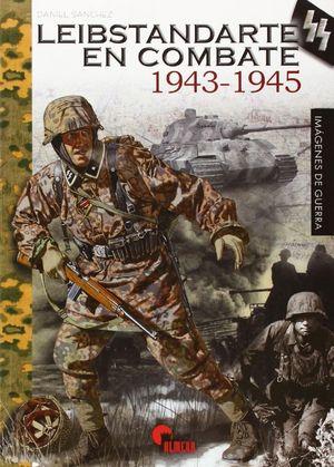 LEIBSTANDARTE EN COMBATE (1943-1945)