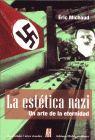 ESTETICA NAZI, LA. UN ARTE DE LA ETERNIDAD