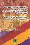 HUIDOS Y GUERRILLEROS ANTIFRANQUISTAS EN EL CENTRO DE ESPAÑA, 1939-1955