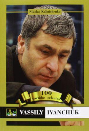 VASSILY IVANCHUK: 100 PARTIDAS SELECTAS