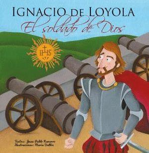 IGNACIO DE LOYOLA, EL SOLDADO DE DIOS