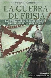 LA GUERRA DE FRISIA LAS CAMPAÑAS DEL CORONEL VERDUGO EN EL NORTE