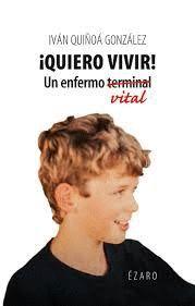 QUIERO VIVIR. UN ENFERMO (TERMINAL) VITAL