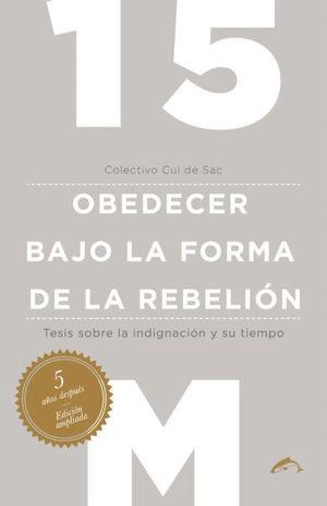 15M. OBEDEDER BAJO LA FORMA DE LA REBELIÓN