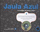JAULA AZUL 7 LA NOSTALGIA DEL BLANCO Y NEGRO