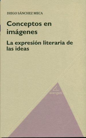CONCEPTOS EN IMÁGENES. LA EXPRESIÓN LITERARIA DE LAS IDEAS