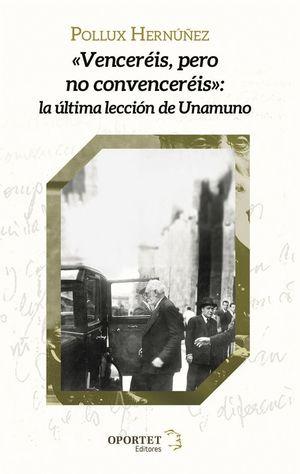 VENCERÉIS, PERO NO CONVENCERÉIS. LA ÚLTIMA LECCIÓN DE UNAMUNO