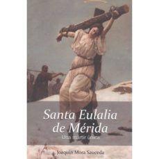 SANTA EULALIA DE MÉRIDA. UNA MÁRTIR ÚNICA.