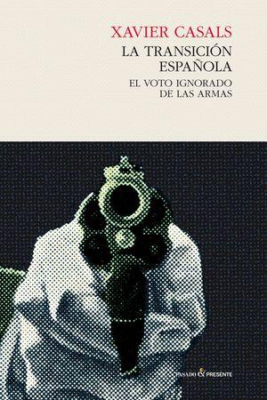 LA TRANSICION ESPAÑOLA. EL VOTO IGNORADO DE LAS ARMAS