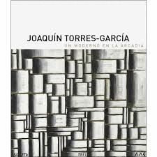 JOAQUIN TORRES GARCIA. UN MODERNO EN LA ARCADIA