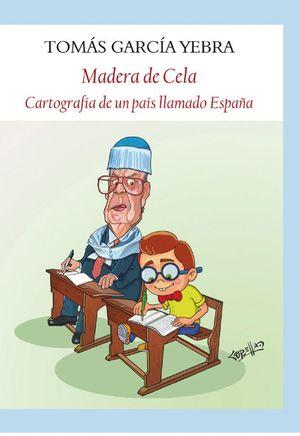 MADERA DE CELA. CARTOGRAFIA DE UN PAIS LLAMADO ESPAÑA