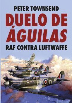DUELO DE ÁGUILAS. RAF CONTRA LUFTWAFFE