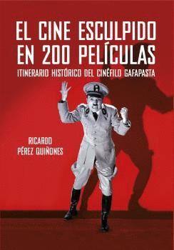 EL CINE ESCULPIDO EN 200 PELÍCULAS